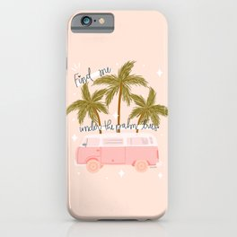 Find me under a palm tree iPhone Case
