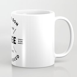 If the Son sets you Free you are free Indeed! Coffee Mug