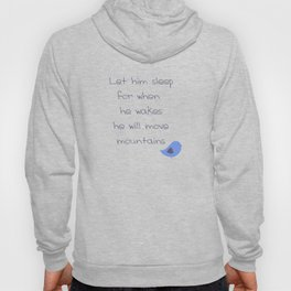 Let him sleep for when he wakes he will move mountains Hoody