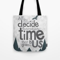 all we have to decide is what to do with the time that is given to us... Tote Bag