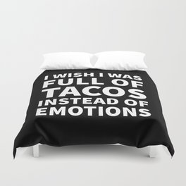I Wish I Was Full of Tacos Instead of Emotions (Black & White) Duvet Cover