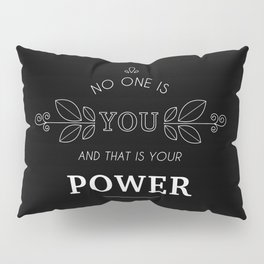 No One Is You & That Is Your Power - Quote (White On Black) Pillow Sham