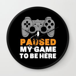 I Paused My Game To Be Here | Gamer Video Games Wall Clock