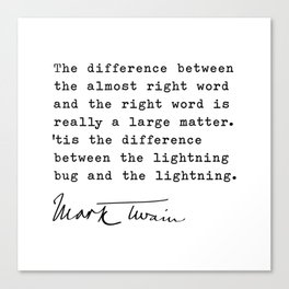 The difference between the almost right word and the right word is really a large matter, Mark Twain Canvas Print