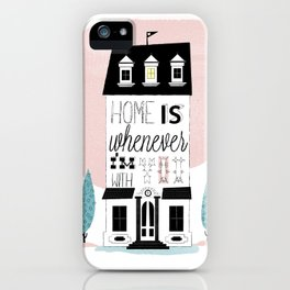 Home is whenever i'm with you iPhone Case