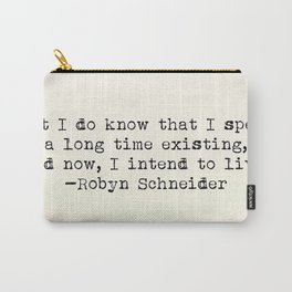 """""""But I do know that I spent a long time existing, and now, I intend to live."""" -Robyn Schneider Carry-All Pouch"""