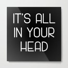 It's All In Your Head Metal Print