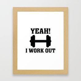 Yeah! I Work Out Framed Art Print