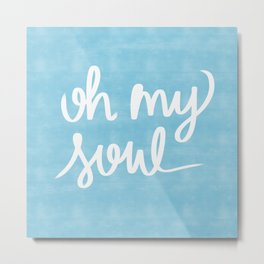 Oh My Soul on Blue Metal Print