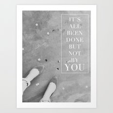 it's all been done, but not by you Art Print