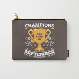 Champions are Born in September Carry-All Pouch