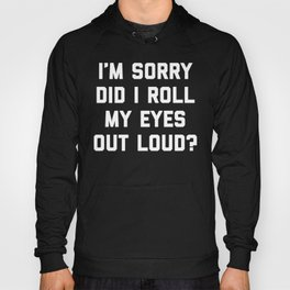 Roll My Eyes Funny Quote Hoody