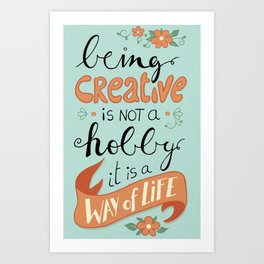 being creative is a way of life Art Print