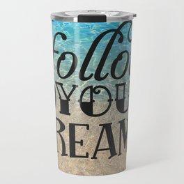 Follow your dream , beach , quotes , inspirational quote Travel Mug