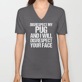 Disrespect My Pug I Disrespect Your Face Unisex V-Neck