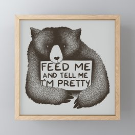 Feed Me And Tell Me I'm Pretty Bear Framed Mini Art Print