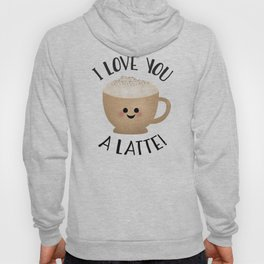 I Love You A LATTE! Hoody