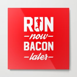 Run Now Bacon Later Metal Print