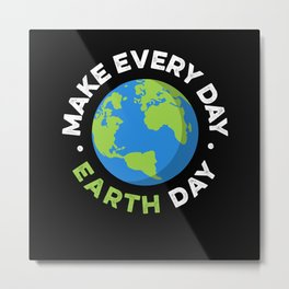 Earth Day Do Earth Day Every Day Metal Print
