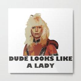 Dude Looks Like a Lady Metal Print