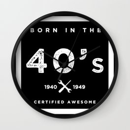 Born in the 40's. Certified Awesome Wall Clock