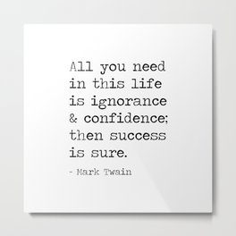 All you need in this life is ignorance and confidence; then success is sure. Metal Print