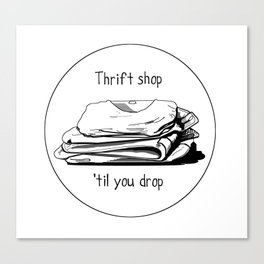 Thrift shop til you drop Canvas Print