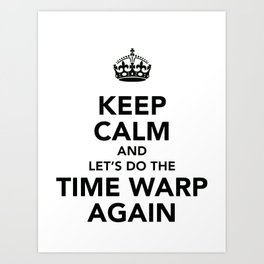 Keep Calm And Let's Do The Time Warp Again Art Print