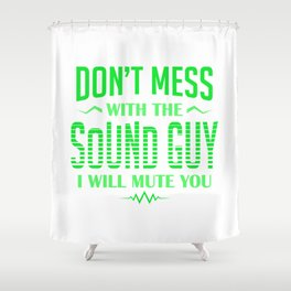 Audio Engineer Don't Mess With The Sound Guy I Mute You Gift Shower Curtain