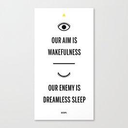 Our Aim is Wakefullness Canvas Print