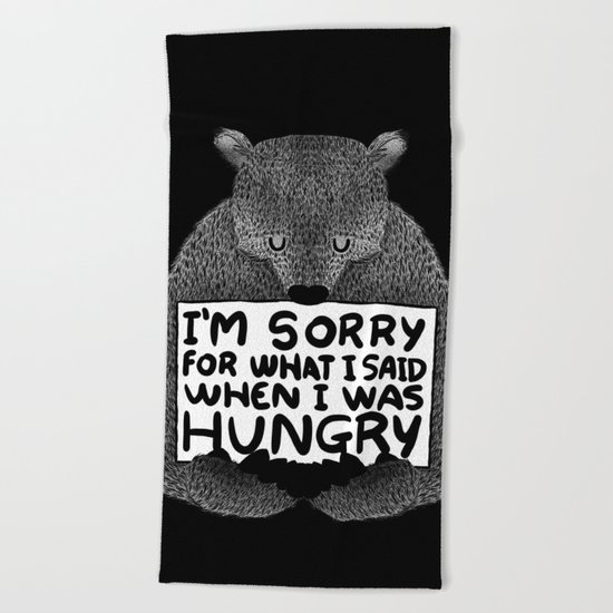 I'm Sorry For What I Said When I Was Hungry (Black) Beach Towel