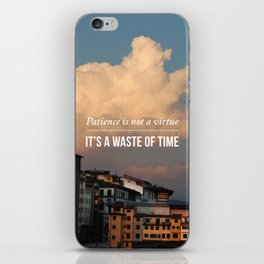 Patience is not a vitue iPhone Skin