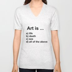 Art is ... a) life b) death c) sex d) all of the above Unisex V-Neck