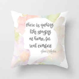 There is nothing like staying at home Jane Austen Throw Pillow