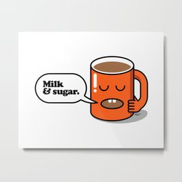 How do you take your coffee? Milk & sugar. Metal Print