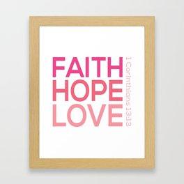 Faith Hope love,Christian,Bible Quote 1 Corinthians13:13 Framed Art Print