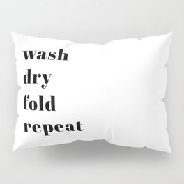 wash fold dry repeat Pillow Sham