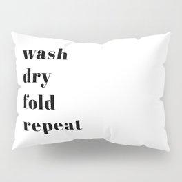 wash fold dry repeat Pillow Sham