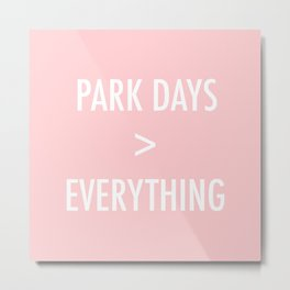 Park Days Over Everything Metal Print