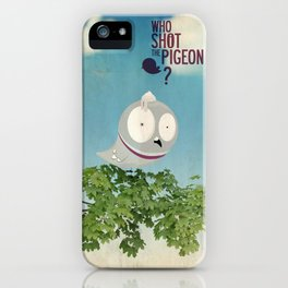 WHO SHOT THE PIGEON? iPhone Case