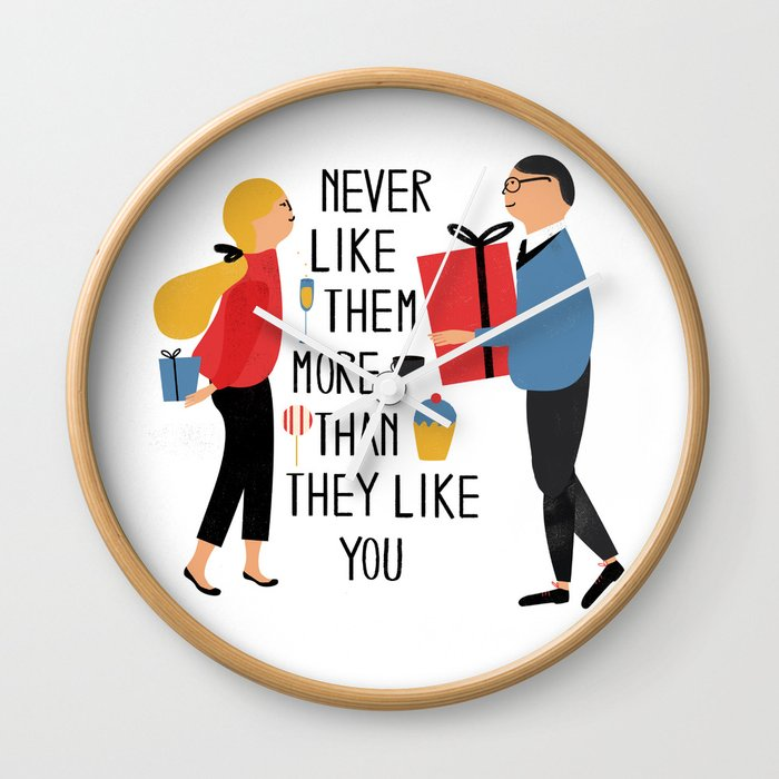 Never like them more than they like you Wall Clock