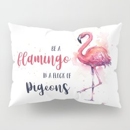 Be a Flamingo Watercolor Animal Typography Pillow Sham