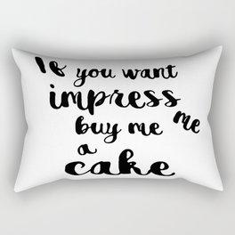 If you want impress me buy me a cake Rectangular Pillow
