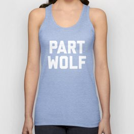 Part Wolf Funny Quote Unisex Tank Top