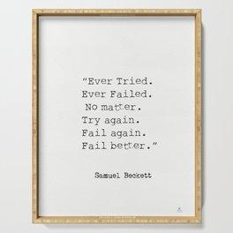 """Ever Tried. Ever Failed. No matter. Try again. Fail again. Fail better.""  Samuel Beckett Serving Tray"
