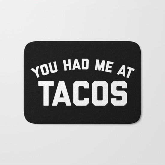 Had Me At Tacos Funny Quote Bath Mat