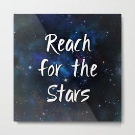 Reach for the Stars Galaxy Nebula Inspirational Quote Metal Print