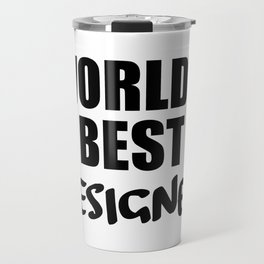 designer worlds best funny saying Travel Mug