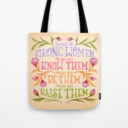 Here's to Strong Women, May We Know Them, May We Be Them, May We Raise Them Tote Bag