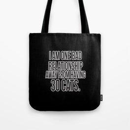 One Bad Relationship Away Tote Bag